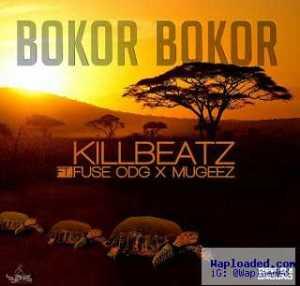 KillBeatz - Bokor Bokor ft FuseODG x Mugeez (R2Bees)
